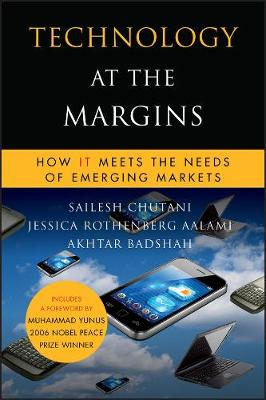 Technology at the Margins: How IT Meets the Needs of Emerging Markets - Microsoft Executive Leadership Series (Hardback)