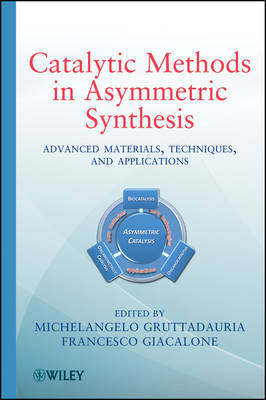 Catalytic Methods in Asymmetric Synthesis: Advanced Materials, Techniques, and Applications (Hardback)