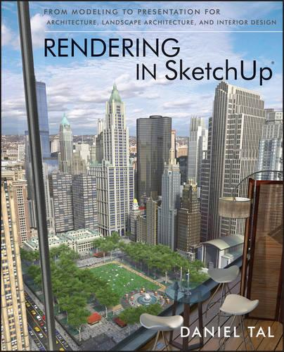 Rendering in SketchUp: From Modeling to Presentation for Architecture, Landscape Architecture, and Interior Design (Paperback)