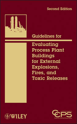 Guidelines for Evaluating Process Plant Buildings for External Explosions, Fires, and Toxic Releases (Hardback)