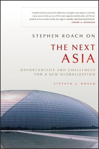 Stephen Roach on the Next Asia: Opportunities and Challenges for a New Globalization (Paperback)