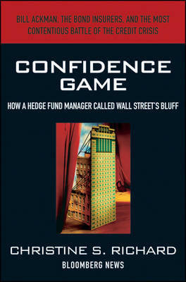 Confidence Game: How Hedge Fund Manager Bill Ackman Called Wall Street's Bluff - Bloomberg (Hardback)
