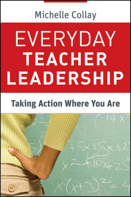 Everyday Teacher Leadership: Taking Action Where You Are - Jossey-Bass Leadership Library in Education (Paperback)
