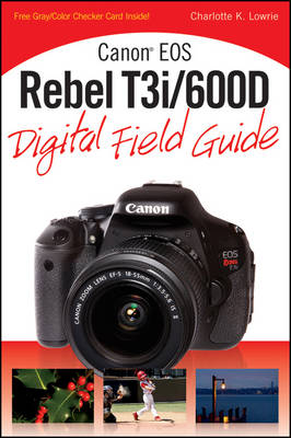Canon EOS Rebel T3i / 600D Digital Field Guide (Paperback)