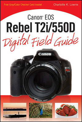 Canon EOS Rebel T2i/550D Digital Field Guide - Digital Field Guide (Paperback)