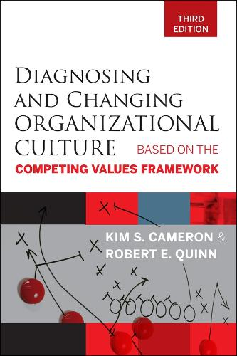 Diagnosing and Changing Organizational Culture: Based on the Competing Values Framework (Paperback)