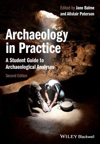 Archaeology in Practice: A Student Guide to Archaeological Analyses (Paperback)