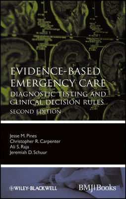 Evidence-Based Emergency Care: Diagnostic Testing and Clinical Decision Rules - Evidence-Based Medicine (Paperback)