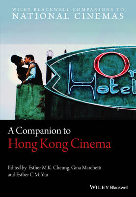 A Companion to Hong Kong Cinema - Wiley Blackwell Companions to National Cinemas (Hardback)