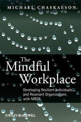 The Mindful Workplace: Developing Resilient Individuals and Resonant Organizations with MBSR (Hardback)