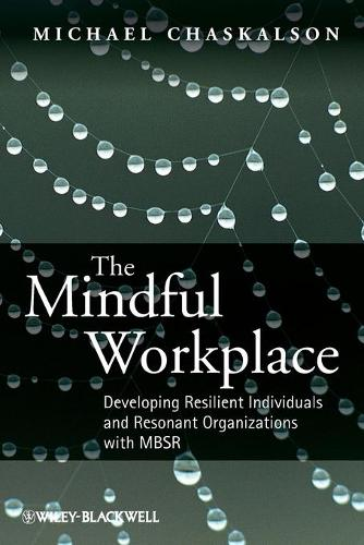 The Mindful Workplace: Developing Resilient Individuals and Resonant Organizations with MBSR (Paperback)
