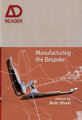 Manufacturing the Bespoke: Making and Prototyping Architecture - AD Reader (Paperback)