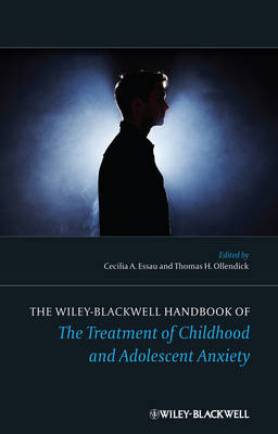 The Wiley-Blackwell Handbook of the Treatment of Childhood and Adolescent Anxiety - Wiley Clinical Psychology Handbooks (Hardback)