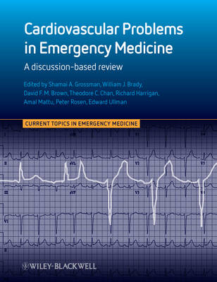 Cardiovascular Problems in Emergency Medicine: A Discussion-based Review - Current Topics in Emergency Medicine (Paperback)