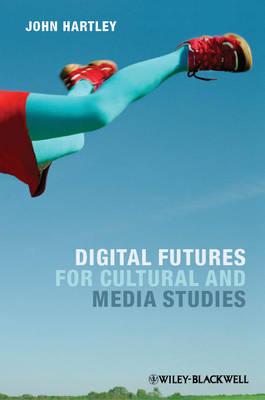 Digital Futures for Cultural and Media Studies (Hardback)