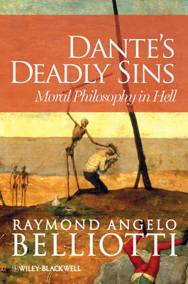 Dante's Deadly Sins: Moral Philosophy In Hell (Hardback)