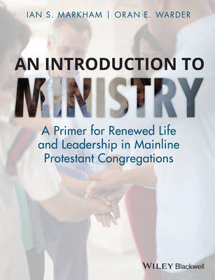 An Introduction to Ministry: A Primer for Renewed Life and Leadership in Mainline Protestant Congregations (Hardback)