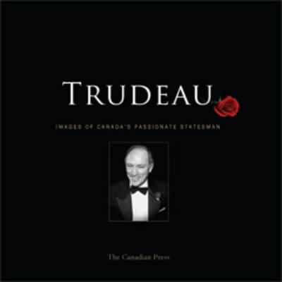 Trudeau: Images of Canada's Passionate Statesman (Hardback)