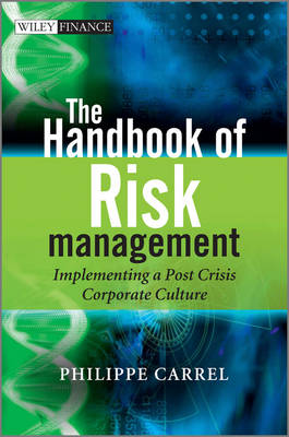 The Handbook of Risk Management: Implementing a Post-Crisis Corporate Culture - The Wiley Finance Series (Hardback)