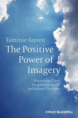 The Positive Power of Imagery: Harnessing Client Imagination in CBT and Related Therapies (Paperback)