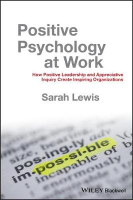 Positive Psychology at Work: How Positive Leadership and Appreciative Inquiry Create Inspiring Organizations (Hardback)