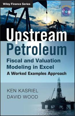 Upstream Petroleum Fiscal and Valuation Modeling in Excel: A Worked Examples Approach - The Wiley Finance Series (Hardback)