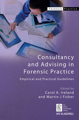Consultancy and Advising in Forensic Practice: Empirical and Practical Guidelines - BPS Blackwell Forensic Practice Series (Hardback)