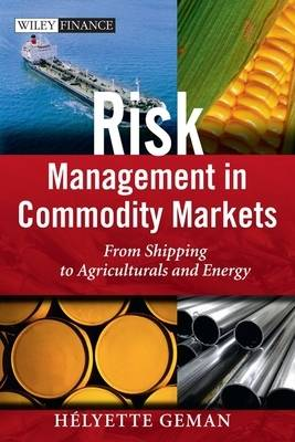 Risk Management in Commodity Markets: From Shipping to Agriculturals and Energy - The Wiley Finance Series (Hardback)