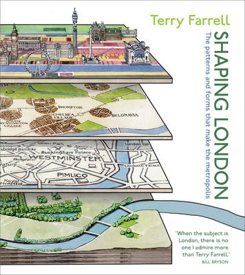 Shaping London: The patterns and forms that make the metropolis (Hardback)