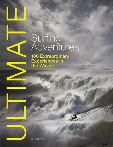 Ultimate Surfing Adventures: 100 Extraordinary Experiences in the Waves - Ultimate Adventures (Paperback)