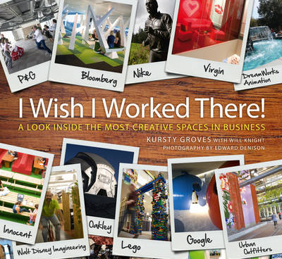 I Wish I Worked There! - a Look Inside the Most Creative Spaces in Business (Hardback)