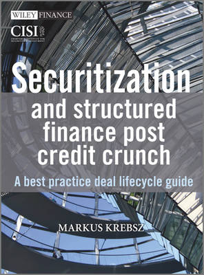 Securitisation and Structured Finance Post Credit Crunch: A Best Practice Deal Lifecycle Guide - Wiley Finance Series (Hardback)