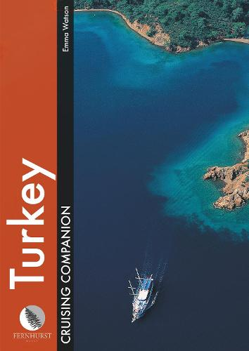Turkey Cruising Companion: A Yachtsman's Pilot and Cruising Guide to the Ports and Harbours from the Cesme Peninsula to Antalya - Cruising Companions (Hardback)