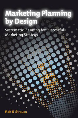 Marketing Planning by Design: Systematic Planning for Successful Marketing Strategy (Hardback)