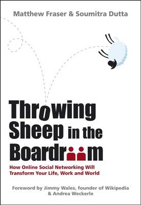 Throwing Sheep in the Boardroom: How Online Social Networking Will Transform Your Life, Work and World (Hardback)
