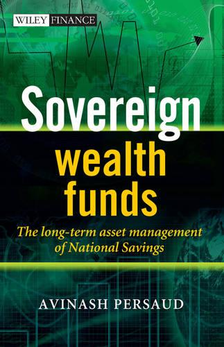 Sovereign Wealth Funds: The Long-Term Asset Management of National Savings (Hardback)