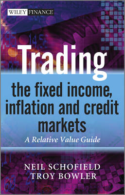 Trading the Fixed Income, Inflation and Credit Markets: A Relative Value Guide - The Wiley Finance Series (Hardback)