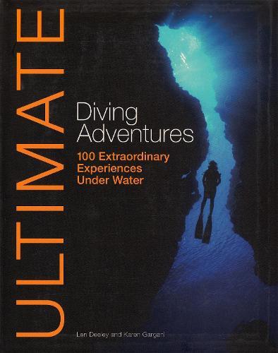 Ultimate Diving Adventures: 100 Extraordinary Experiences Under Water - Ultimate Adventures (Paperback)