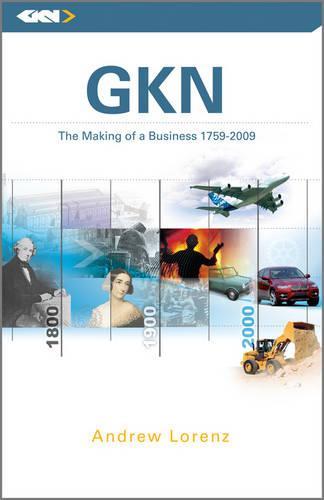 Gkn: The Making of a Business, 1759 - 2009 (Hardback)