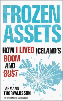 Frozen Assets: How I Lived Iceland's Boom and Bust (Hardback)