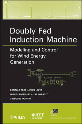 Doubly Fed Induction Machine: Modeling and Control for Wind Energy Generation - IEEE Press Series on Power Engineering (Hardback)