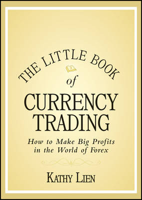 The Little Book of Currency Trading: How to Make Big Profits in the World of Forex - Little Books. Big Profits (Hardback)