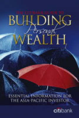 The Citibank Guide to Building Personal Wealth: Essential Information for the Asia Pacific Investor (Paperback)