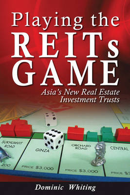 Playing the REITs Game: Asia's New Real Estate Investment Trusts (Hardback)
