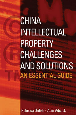China Intellectual Property - Challenges and Solutions: An Essential Business Guide (Hardback)
