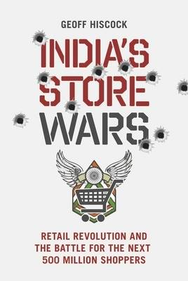 India's Store Wars: Retail Revolution and the Battle for the Next 500 Million Shoppers (Paperback)