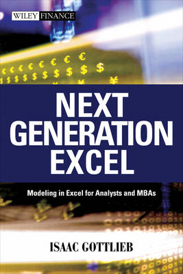 Next Generation Excel: Modeling in Excel for Analysts and MBAs - Wiley Finance Series (Hardback)