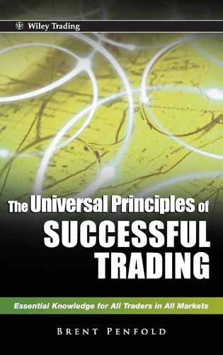 The Universal Principles of Successful Trading: Essential Knowledge for All Traders in All Markets - Wiley Trading (Hardback)