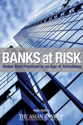 Banks at Risk: Global Best Practices in an Age of Turbulence (Hardback)