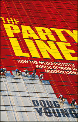 The Party Line: How The Media Dictates Public Opinion in Modern China (Hardback)
